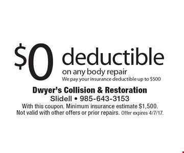 $0 deductible on any body repair. We pay your insurance deductible up to $500. With this coupon. Minimum insurance estimate $1,500. Not valid with other offers or prior repairs. Offer expires 4/7/17.