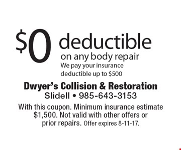 $0 deductible on any body repairWe pay your insurance deductible up to $500. With this coupon. Minimum insurance estimate $1,500. Not valid with other offers or prior repairs. Offer expires 8-11-17.