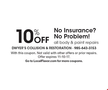 10% Off No Insurance? No Problem! All body & paint repairs. With this coupon. Not valid with other offers or prior repairs. Offer expires 11-10-17. Go to LocalFlavor.com for more coupons.
