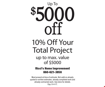Up To $5000 off. 10% Off Your Total Project up to max. value of $5000. Must present at time of estimate. Not valid on already quoted or written estimates, already completed work and already contracted work. See store for details. Exp. 8-4-17.