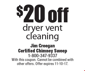 $20 off dryer vent cleaning. With this coupon. Cannot be combined with other offers. Offer expires 11-10-17.