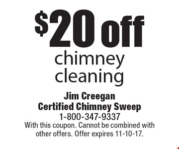$20 off chimney cleaning. With this coupon. Cannot be combined with other offers. Offer expires 11-10-17.