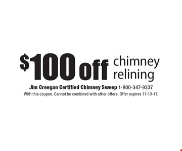 $100 off chimney relining. With this coupon. Cannot be combined with other offers. Offer expires 11-10-17.