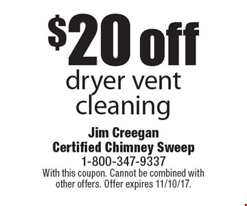 $20 off dryer vent cleaning. With this coupon. Cannot be combined with other offers. Offer expires 11/10/17.