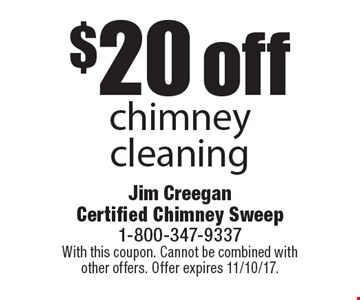 $20 off chimney cleaning. With this coupon. Cannot be combined with other offers. Offer expires 11/10/17.