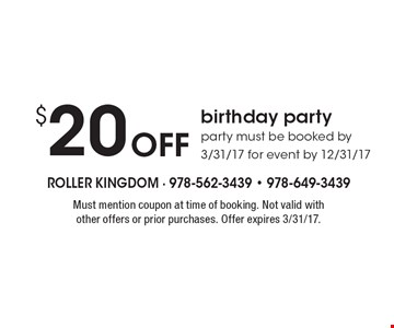 $20 Off birthday party party, must be booked by 3/31/17 for event by 12/31/17. Must mention coupon at time of booking. Not valid with other offers or prior purchases. Offer expires 3/31/17.