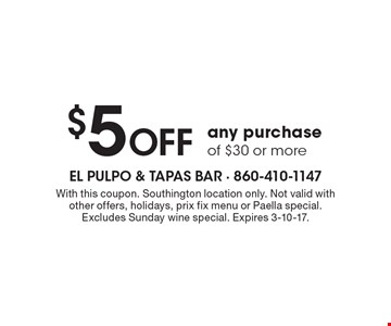 $5 Off any purchase of $30 or more. With this coupon. Southington location only. Not valid with other offers, holidays, prix fix menu or Paella special. Excludes Sunday wine special. Expires 3-10-17.