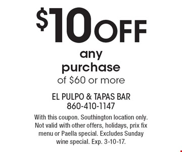 $10 OFF any purchase of $60 or more. With this coupon. Southington location only. Not valid with other offers, holidays, prix fix menu or Paella special. Excludes Sunday wine special. Exp. 3-10-17.