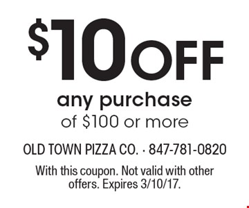 $10 Off any purchase of $100 or more. With this coupon. Not valid with other offers. Expires 3/10/17.