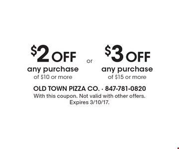 $2 Off any purchase of $10 or more OR $3 Off any purchase of $15 or more. With this coupon. Not valid with other offers. Expires 3/10/17.