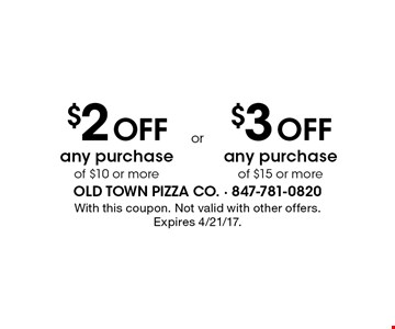 $2 Off any purchase of $10 or more. $3 Off any purchase of $15 or more. With this coupon. Not valid with other offers. Expires 4/21/17.