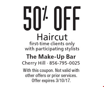 50% Off Haircut. First-time clients only with participating stylists. With this coupon. Not valid with other offers or prior services. Offer expires 3/10/17.