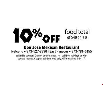 10% off food total of $40 or less. With this coupon. Cannot be combined. Not valid on holidays or with special menus. Coupon valid on food only. Offer expires 4-14-17.