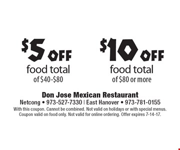 $5 off food total of $40-$80 OR $10 off food total of $80 or more. With this coupon. Cannot be combined. Not valid on holidays or with special menus. Coupon valid on food only. Not valid for online ordering. Offer expires 7-14-17.