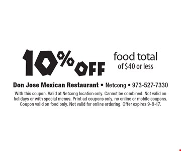 10% off food total of $40 or less. With this coupon. Valid at Netcong location only. Cannot be combined. Not valid on holidays or with special menus. Print ad coupons only, no online or mobile coupons. Coupon valid on food only. Not valid for online ordering. Offer expires 9-8-17.