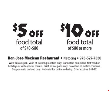$10 off food total of $80 or more OR $5 off food total of $40-$80. With this coupon. Valid at Netcong location only. Cannot be combined. Not valid on holidays or with special menus. Print ad coupons only, no online or mobile coupons. Coupon valid on food only. Not valid for online ordering. Offer expires 9-8-17.