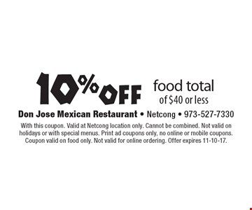10% off food total of $40 or less. With this coupon. Valid at Netcong location only. Cannot be combined. Not valid on holidays or with special menus. Print ad coupons only, no online or mobile coupons.Coupon valid on food only. Not valid for online ordering. Offer expires 11-10-17.