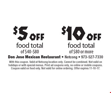 $10 off food total of $80 or more. $5 off food total of $40-$80. With this coupon. Valid at Netcong location only. Cannot be combined. Not valid on holidays or with special menus. Print ad coupons only, no online or mobile coupons.Coupon valid on food only. Not valid for online ordering. Offer expires 11-10-17.