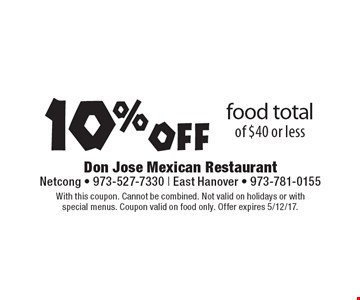10% off food total of $40 or less. With this coupon. Cannot be combined. Not valid on holidays or with special menus. Coupon valid on food only. Offer expires 5/12/17.