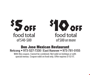 $10 off food total of $80 or more. $5 off food total of $40-$80. With this coupon. Cannot be combined. Not valid on holidays or with special menus. Coupon valid on food only. Offer expires 5/12/17.