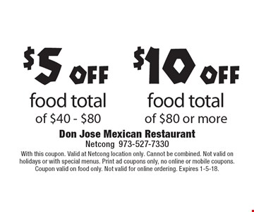 $5 off food total of $40 - $80 OR $10 off food total of $80 or more. With this coupon. Valid at Netcong location only. Cannot be combined. Not valid on holidays or with special menus. Print ad coupons only, no online or mobile coupons.Coupon valid on food only. Not valid for online ordering. Expires 1-5-18.