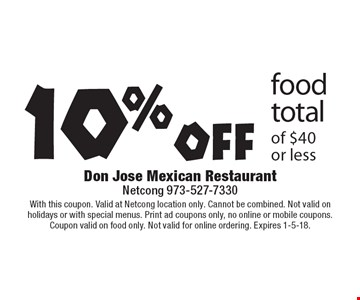 10% off food total of $40 or less. With this coupon. Valid at Netcong location only. Cannot be combined. Not valid on holidays or with special menus. Print ad coupons only, no online or mobile coupons.Coupon valid on food only. Not valid for online ordering. Expires 1-5-18.