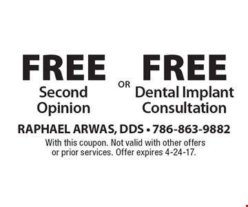 Free Second Opinion OR Free Dental Implant Consultation. With this coupon. Not valid with other offers or prior services. Offer expires 4-24-17.