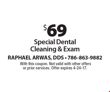 $69 Special Dental Cleaning & Exam. With this coupon. Not valid with other offers or prior services. Offer expires 4-24-17.