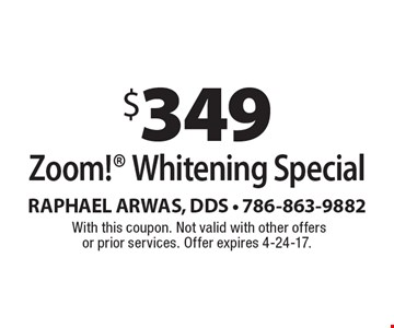 $349 Zoom! Whitening Special. With this coupon. Not valid with other offers or prior services. Offer expires 4-24-17.
