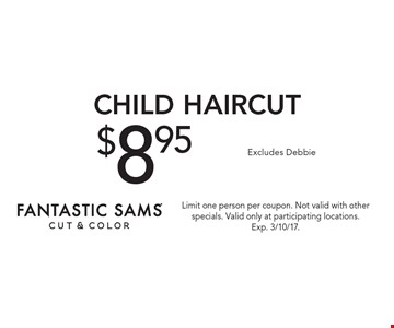$8.95 Child haircut. Excludes Debbie. Limit one person per coupon. Not valid with other specials. Valid only at participating locations. Exp. 3/10/17.