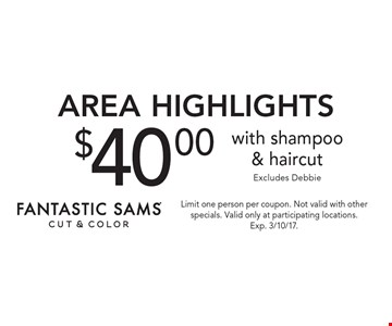 $40.00 area highlights with shampoo & haircut Excludes Debbie. Limit one person per coupon. Not valid with other specials. Valid only at participating locations. Exp. 3/10/17.