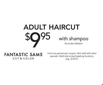 $9.95 adult haircut with shampoo Excludes Debbie. Limit one person per coupon. Not valid with other specials. Valid only at participating locations. Exp. 3/10/17.