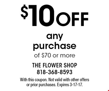 $10 Off any purchase of $70 or more. With this coupon. Not valid with other offers or prior purchases. Expires 3-17-17.
