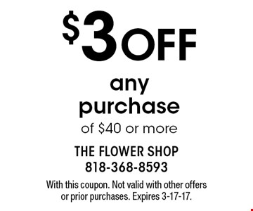 $3 Off any purchase of $40 or more. With this coupon. Not valid with other offers or prior purchases. Expires 3-17-17.
