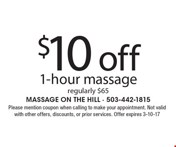 $10 off 1-hour massage regularly $65. Please mention coupon when calling to make your appointment. Not valid with other offers, discounts, or prior services. Offer expires 3-10-17