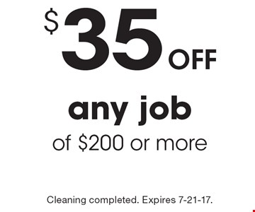 Off $35 any job of $200 or more. Cleaning completed. Expires 7-21-17.