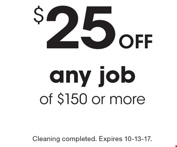 $25 Off any job of $150 or more. Cleaning completed. Expires 10-13-17.