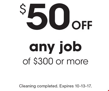 $50 off any job of $300 or more. Cleaning completed. Expires 10-13-17.
