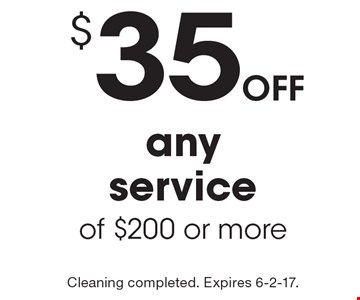 $35 off any service of $200 or more. Cleaning completed. Expires 6-2-17.