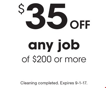 $35 off any job of $200 or more. Cleaning completed. Expires 9-1-17.
