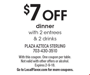 $7 OFF dinner with 2 entrees & 2 drinks. With this coupon. One coupon per table. Not valid with other offers or alcohol. Expires 2-9-18. Go to LocalFlavor.com for more coupons.