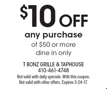 $10 off any purchase of $50 or more. Dine in only. Not valid with daily specials. With this coupon. Not valid with other offers. Expires 3-24-17.