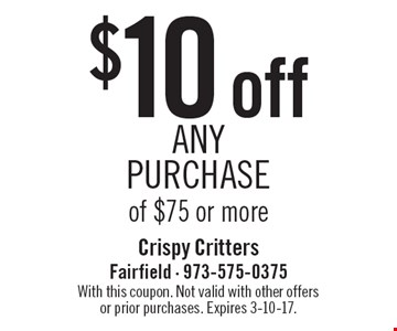 $10 off any purchase of $75 or more. With this coupon. Not valid with other offers or prior purchases. Expires 3-10-17.