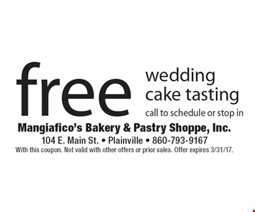 Free wedding cake tasting, call to schedule or stop in. With this coupon. Not valid with other offers or prior sales. Offer expires 3/31/17.