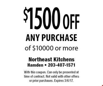 $1500 OFF any purchase of $10000 or more. With this coupon. Can only be presented at time of contract. Not valid with other offersor prior purchases. Expires 3/6/17.