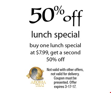 50% off lunch special. Buy one lunch special at $7.99, get a second 50% off. Not valid with other offers, not valid for delivery. Coupon must be presented. Offer expires 3-17-17.