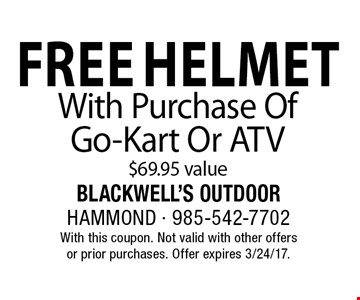 Free Helmet With Purchase Of Go-Kart Or ATV. $69.95 value. With this coupon. Not valid with other offers or prior purchases. Offer expires 3/24/17.