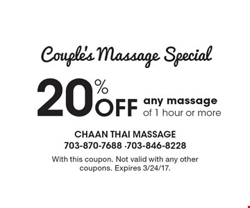 Couple's Massage Special 20% Off any massage of 1 hour or more. With this coupon. Not valid with any other coupons. Expires 3/24/17.