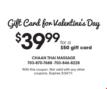 Gift Card for Valentine's Day $38.99 for a $50 gift card. With this coupon. Not valid with any other coupons. Expires 3/24/17.