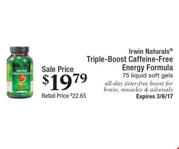 Sale Price $19.79 Irwin Naturals Triple-Boost Caffeine-Free Energy Formula 75 liquid soft gels all-day jitter-free boost for brain, muscles & adrenals. Expires 3/6/17